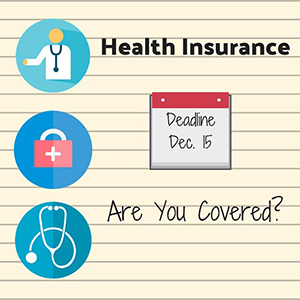 Infographic with text reading: Health Insurance, Deadline is December 15, Are you covered?